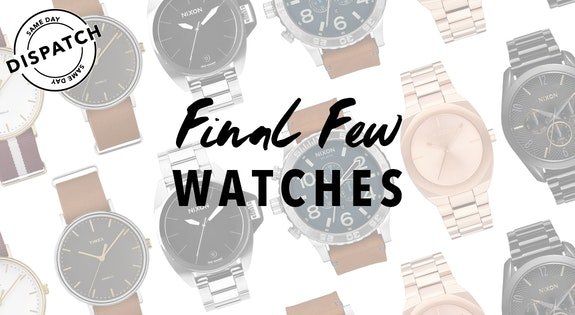 Final Few Watches