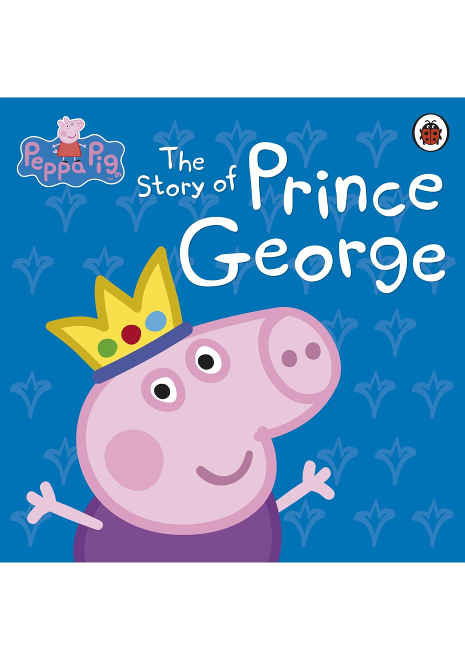Peppa Pig: The Story of Prince George, By Ladybird